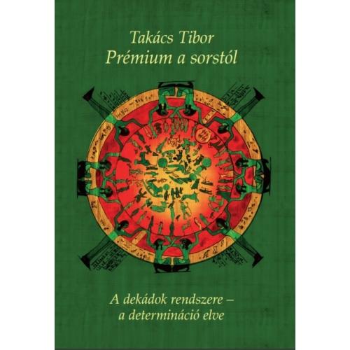 Takács Tibor - Prémium a sorstól - A dekádok rendszere - a determináció elve