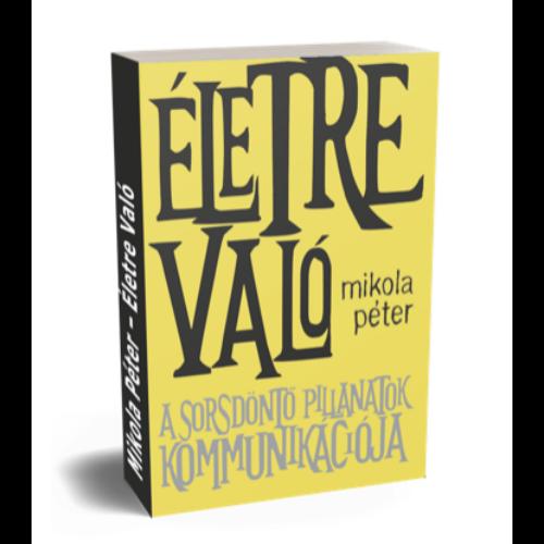 Életre való - Mikola Péter