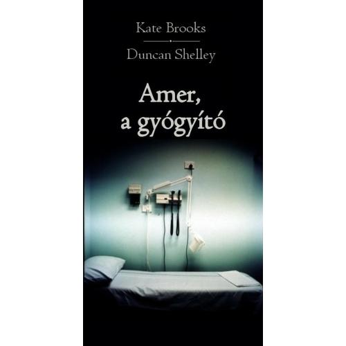 Kate Brooks & Duncan Shelley: Amer, a gyógyító