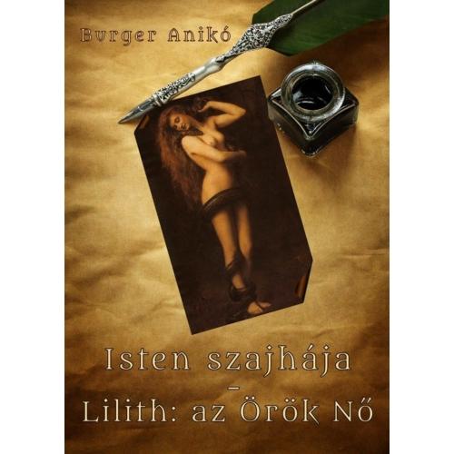 Burger Anikó - Isten szajhája - Lilith: az Örök Nő